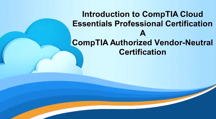 Introduction to CompTIA Cloud Essentials Professional Certification
